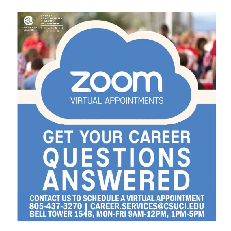 Zoom virtual appointments, get your career questions answered, contact us to schedule a virtual appointment, 805-437-3270, career.services@csuci.edu, bell tower 1548, mon-fri 9am-12om and 1pm-5pm
