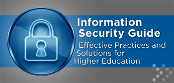 Information Security Guide: Effective Practices and Solutions for Higher Education